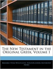 The New Testament In The Original Greek, Volume 1 - Brooke Foss Westcott, Fenton John Anthony Hort