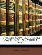 Schiller, Friedrich: Schillers Sämmtliche Werke Zwölf Bänden ... Vierter Band