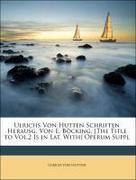 von Hutten, Ulrich: Ulrichs Von Hutten Schriften Herausg. Von E. Böcking. [The Title to Vol.2 Is in Lat. With] Operum Suppl, VOLUMEN I
