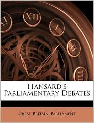 Hansard's Parliamentary Debates - Great Britain. Parliament