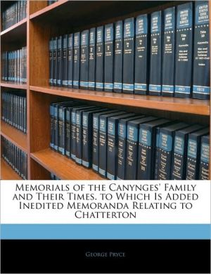 Memorials Of The Canynges' Family And Their Times. To Which Is Added Inedited Memoranda Relating To Chatterton - George Pryce