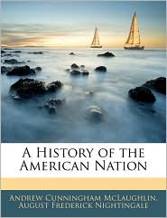 A History Of The American Nation - Andrew Cunningham Mclaughlin, August Frederick Nightingale