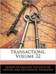 Transactions, Volume 32 - North Of England Institute Of Mining And