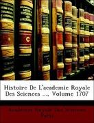 Paris, Académie Royale Des Sciences: Histoire De L´academie Royale Des Sciences ..., Volume 1707