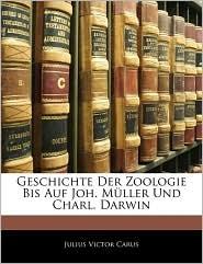 Geschichte Der Zoologie Bis Auf Joh. Ma'Ller Und Charl. Darwin - Julius Victor Carus