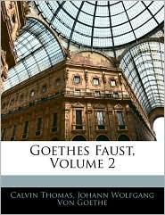 Goethes Faust, Volume 2 - Johann Wolfgang von Goethe, Calvin Thomas