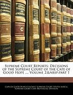 Supreme Court Reports: Decisions of the Supreme Court of the Cape of Good Hope ..., Volume 2, part 1