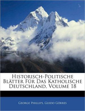 Historisch-Politische Blatter Fur Das Katholische Deutschland, Volume 18 - George Phillips, Guido Grres, Guido Gorres