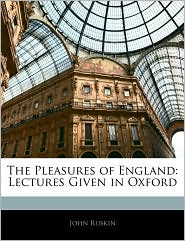 The Pleasures Of England - John Ruskin