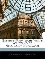 Goethe's S mmtliche Werke: Vollst ndige, Neugeordnete Ausgabe, Vierundzwanzigster Band - Johann Wolfgang von Goethe