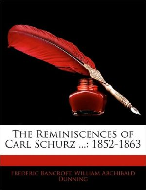The Reminiscences of Carl Schurz.: 1852-1863 - Frederic Bancroft, William Archibald Dunning
