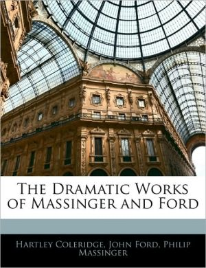 The Dramatic Works of Massinger and Ford - Hartley Coleridge, John Ford, Philip Massinger