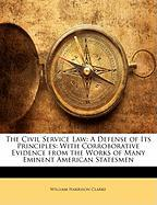 The Civil Service Law: A Defense of Its Principles: With Corroborative Evidence from the Works of Many Eminent American Statesmen