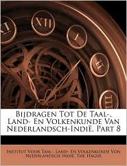 Bijdragen Tot De Taal, Land- En Volkenkunde Van Nederlandsch-Indie, Part 8 - Land- En Volkenkund Institut Voor Taal-