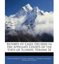 Reports of Cases Decided in the Appellate Courts of the State of Illinois, Volume 34 - Edwin Burritt Smith