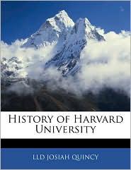 History Of Harvard University - Lld Josiah Quincy
