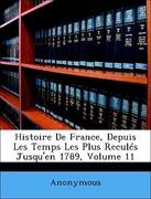 Anonymous: Histoire De France, Depuis Les Temps Les Plus Reculés Jusqu´en 1789, Volume 11