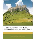 History of the King's German Legion, Volume 1 - North Ludlow Beamish