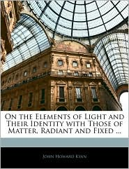 On The Elements Of Light And Their Identity With Those Of Matter, Radiant And Fixed. - John Howard Kyan