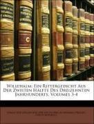 Verein Für Geschichte Der Deutschen In Böhmen (Prague, Czech Republic): Willehalm: Ein Rittergedicht Aus Der Zweiten Hälfte Des Dreizehnten Jahrhunderts, Band III