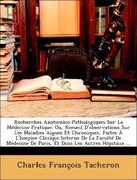Tacheron, Charles François: Recherches Anatomico-Pathologiques Sur La Médecine Pratique: Ou, Recueil D´observations Sur Les Maladies Aigues Et Chroniques, Faites À L´hospice Clinique Interne De La Faculté De Médecine De Paris, Et Dans Les Autres