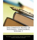 The Complete Works of Nathaniel Hawthorne, Volume 7 - Nathaniel Hawthorne