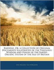 Barddas, Or, A Collection Of Original Documents Illustrative Of The Theology, Wisdom And Usages Of The Bardo-Druidic System Of The Isle Of Britain - John Williams, Iolo Morganwg