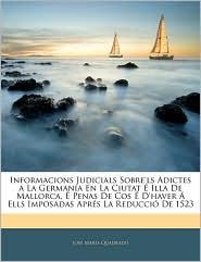 Informacions Judicials Sobre'Ls Adictes A La Germana-A En La Ciutat Ae Illa De Mallorca, Ae Penas De Cos Ae D'Haver A Ells Imposadas ApraS La Reduccia De 1523 - Josa Mara-A Quadrado
