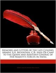 Memoirs And Letters Of The Late Colonel Armine S.H. Mountain, C.B. - Armie Simcoe Henry Mountain