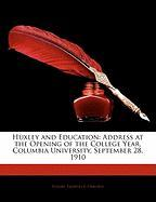 Huxley and Education: Address at the Opening of the College Year, Columbia University, September 28, 1910
