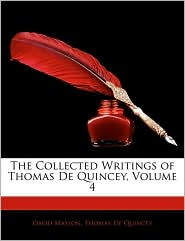 The Collected Writings of Thomas de Quincey, Volume 4 - David Masson, Thomas De Quincey