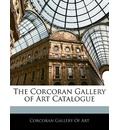The Corcoran Gallery of Art Catalogue - Gallery Of Art Corcoran Gallery of Art