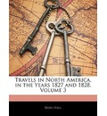 Travels in North America, in the Years 1827 and 1828, Volume 3 - Basil Hall