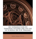 An Introduction to Universal History, for the Use of Schools [By H.H. Wilson]. - Horace Hayman Wilson