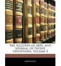 The Register of Arts, and Journal of Patent Inventions, Volume 5 - Anonymous