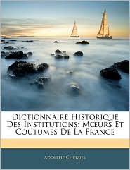 Dictionnaire Historique Des Institutions - Adolphe Cheruel