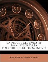 Catalogue Des Livres Et Manuscrits De La Bibliotheque De Feu M. Raetzel - Henri Ternaux-Compans, M. R]tzel, M. Raetzel