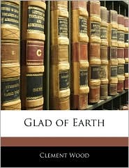 Glad Of Earth - Clement Wood