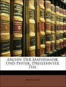 Anonymous: Archiv Der Mathematik Und Physik, Dreizehnter Teil