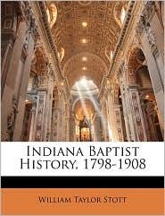 Indiana Baptist History, 1798-1908 - William Taylor Stott
