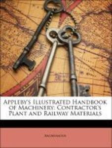 Appleby´s Illustrated Handbook of Machinery: Contractor´s Plant and Railway Materials als Taschenbuch von Anonymous - Nabu Press