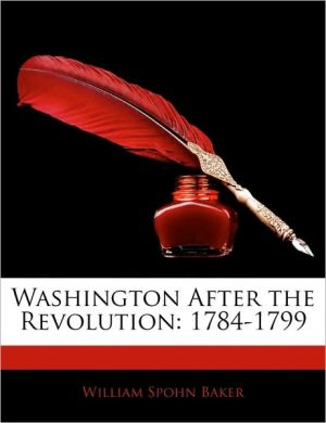 Washington After The Revolution - William Spohn Baker