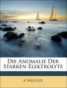DRUCKER, K: Die Anomalie Der Starken Elektrolyte, Band X