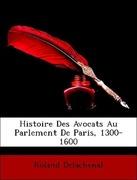Delachenal, Roland: Histoire Des Avocats Au Parlement De Paris, 1300-1600