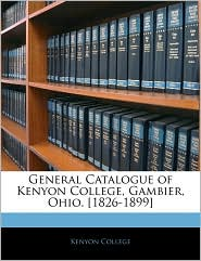 General Catalogue Of Kenyon College, Gambier, Ohio. [1826-1899] - Kenyon College