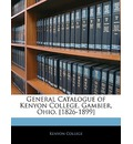 General Catalogue of Kenyon College, Gambier, Ohio. [1826-1899] - College Kenyon College