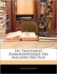 Du Traitement Homoeopathique Des Maladies Des Yeux - Hubert-Begenne