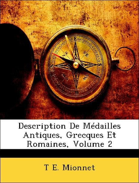 Description De Médailles Antiques, Grecques Et Romaines, Volume 2 als Taschenbuch von T E. Mionnet - Nabu Press