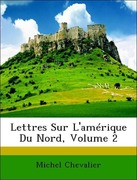 Chevalier, Michel: Lettres Sur L´amérique Du Nord, Volume 2