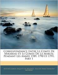 Correspondance Entre Le Comte De Mirabeau Et Le Comte De La Marck - Honora-Gabriel Riquetti De Mirabeau, Auguste Marie Raymond Arenberg